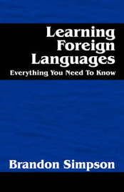 Learning Foreign Languages: Everything You Need to Know by Brandon Simpson image