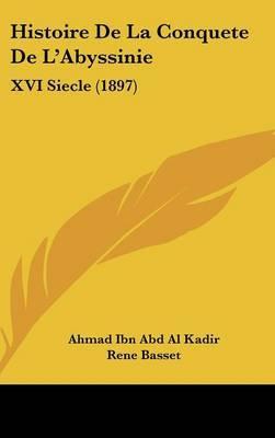 Histoire de La Conquete de L'Abyssinie: XVI Siecle (1897) by Ahmad Ibn Abd Al Kadir image