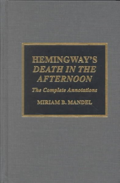 """Hemingway's """"Death in the Afternoon"""": The Complete Annotations by Miriam B Mandel"""