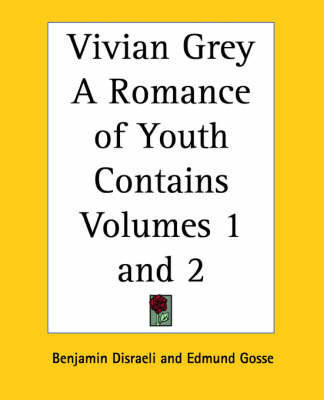 Vivian Grey A Romance of Youth Contains Volumes 1 and 2 by Benjamin Disraeli