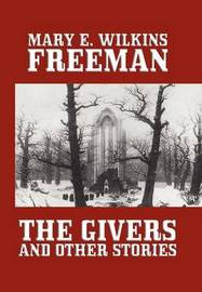 The Givers and Other Stories by Mary Eleanor Wilkins Freeman