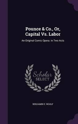 Pounce & Co., Or, Capital vs. Labor by Benjamin E Woolf