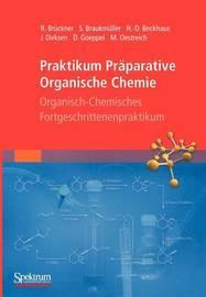 Praktikum Praparative Organische Chemie: Organisch-Chemisches Fortgeschrittenenpraktikum by Reinhard Bruckner