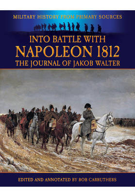 Into Battle with Napoleon 1812 by Jakob Walter image