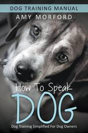 How to Speak Dog by Amy Morford