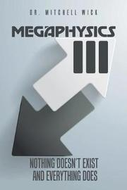 Megaphysics III by Dr Mitchell Wick
