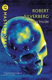 Dying Inside (S.F. Masterworks) by Robert Silverberg
