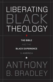 Liberating Black Theology by Anthony B Bradley image