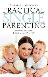 Practical Single Parenting by Elizabeth Matthews