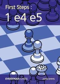 First Steps: 1 e4 e5 by John Emms