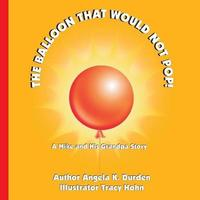 The Balloon That Would Not Pop! by Angela K Durden image