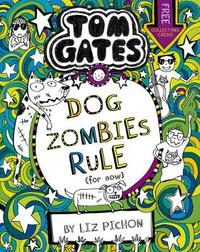 Tom Gates: DogZombies Rule (For now...) by Liz Pichon