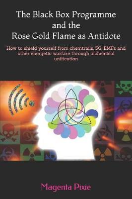 The Black Box Programme and the Rose Gold Flame as Antidote by Magenta Pixie