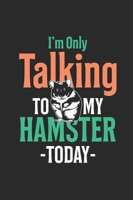 I'm Only Talking To My Hamster Today by Hamster Publishing