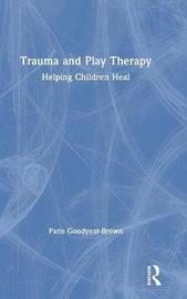 Trauma and Play Therapy by Paris Goodyear-Brown