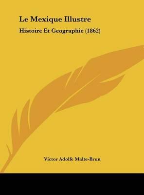 Le Mexique Illustre: Histoire Et Geographie (1862) by Grupo de Los Diecis Eis image
