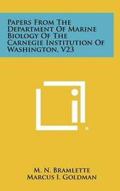 Papers from the Department of Marine Biology of the Carnegie Institution of Washington, V23 by M N Bramlette