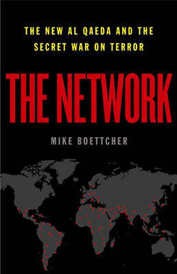 The Network: The New Al Qaeda and the Secret War on Terror by Mike Boettcher