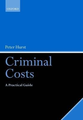 Criminal Costs: A Practical Guide by Peter Hurst
