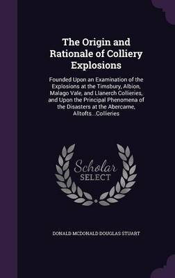 The Origin and Rationale of Colliery Explosions by Donald McDonald Douglas Stuart