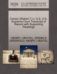 Carson (Robert T.) V. U.S. U.S. Supreme Court Transcript of Record with Supporting Pleadings by Henry J Boitel