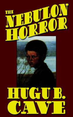 The Nebulon Horror by Hugh B. Cave