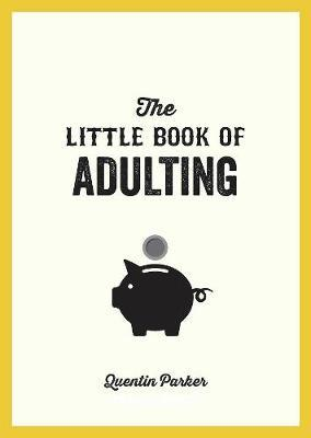 The Little Book of Adulting by Quentin Parker