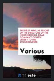 The First Annual Report of the Directors of the Northern Rail Road Company of New Jersey to the Stockholders by Various ~ image