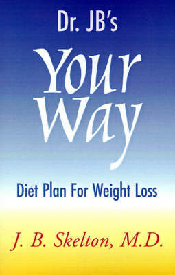 Dr Jb S Your Way Diet Plan For Weight Loss J B Skelton Book In