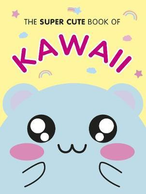 The Super Cute Book of Kawaii by Marceline Smith image