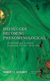 Heidegger Becoming Phenomenological by Robert C. Scharff