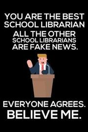 You Are The Best School Librarian All The Other School Librarians Are Fake News. Everyone Agrees. Believe Me. by Magic Journal Publishing image