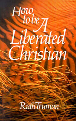 How to Be a Liberated Christian by Ruth Truman image