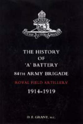 "History of ""A"" Battery 84th Army Brigade R.F.A. 1914-1919 by D. F. Grant image"