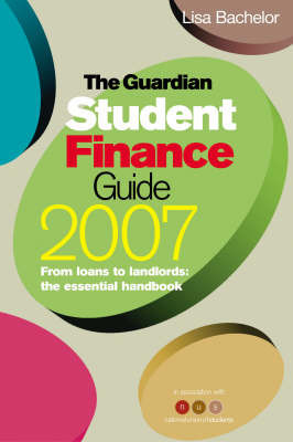 "The ""Guardian"" Student Finance Guide: From Loans to Landlords, the Essential Handbook: 2007 by Lisa Bachelor"