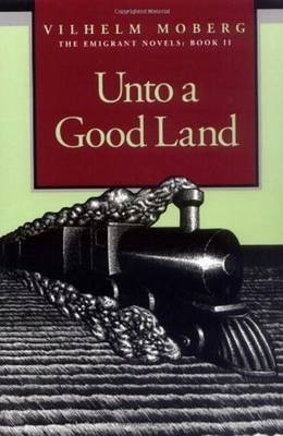 Unto a Good Land: Bk. 2 by Vilhelm Moberg