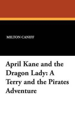 April Kane and the Dragon Lady: A Terry and the Pirates Adventure by Milton Caniff