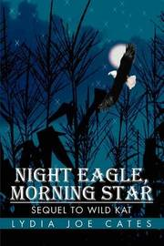 Night Eagle, Morning Star: Sequel to Wild Kat by Lydia Joe Cates image