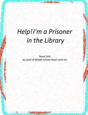 Help! I'm a Prisoner in the Library Novel Unit by Loreli of Middle School Novel Units