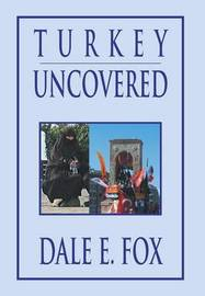 Turkey Uncovered by Dale E. Fox