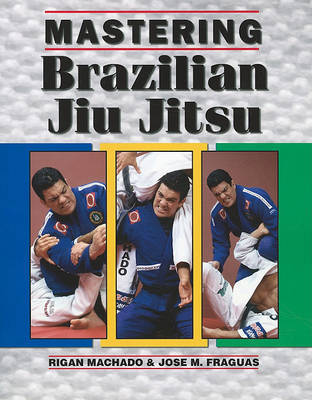 Mastering Brazilian Jiu Jitsu | Rigan Machado Book | In