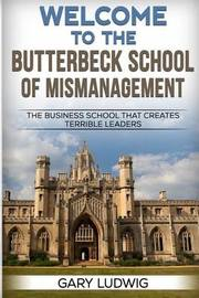 Welcome to the Butterbeck School of Mismanagement by Gary Ludwig