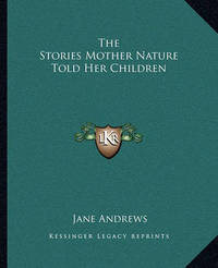 The Stories Mother Nature Told Her Children by Jane Andrews image