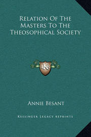 Relation of the Masters to the Theosophical Society by Annie Wood Besant