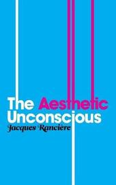 The Aesthetic Unconscious by Jacques Ranciere