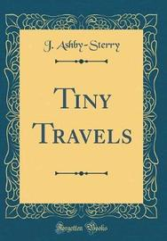 Tiny Travels (Classic Reprint) by J Ashby Sterry image