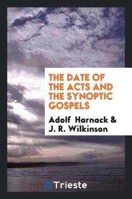 The Date of the Acts and the Synoptic Gospels by Adolf Harnack