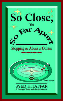 So Close, Yet So Far Apart: Stopping the Abuse of Others by Syed H Jaffar image