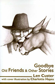 Goodbye Old Friends & Other Stories by Len Custer image