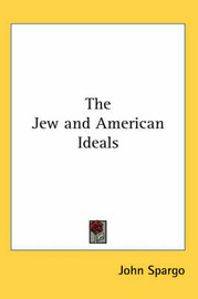 The Jew and American Ideals by John Spargo image